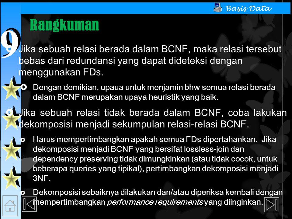9 9 Basis Data Rangkuman  Jika sebuah relasi berada dalam BCNF, maka relasi tersebut bebas dari redundansi yang dapat dideteksi dengan menggunakan FDs.