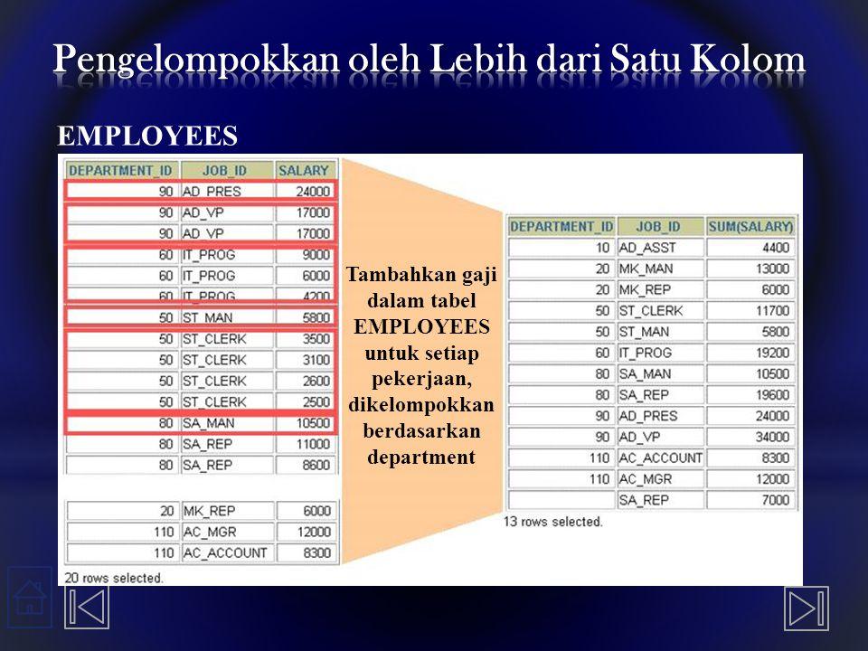 EMPLOYEES Tambahkan gaji dalam tabel EMPLOYEES untuk setiap pekerjaan, dikelompokkan berdasarkan department