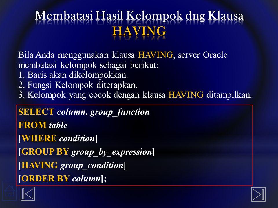 Bila Anda menggunakan klausa HAVING, server Oracle membatasi kelompok sebagai berikut: 1.
