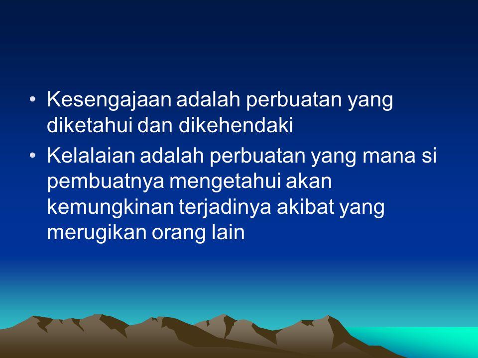 Kesengajaan adalah perbuatan yang diketahui dan dikehendaki Kelalaian adalah perbuatan yang mana si pembuatnya mengetahui akan kemungkinan terjadinya