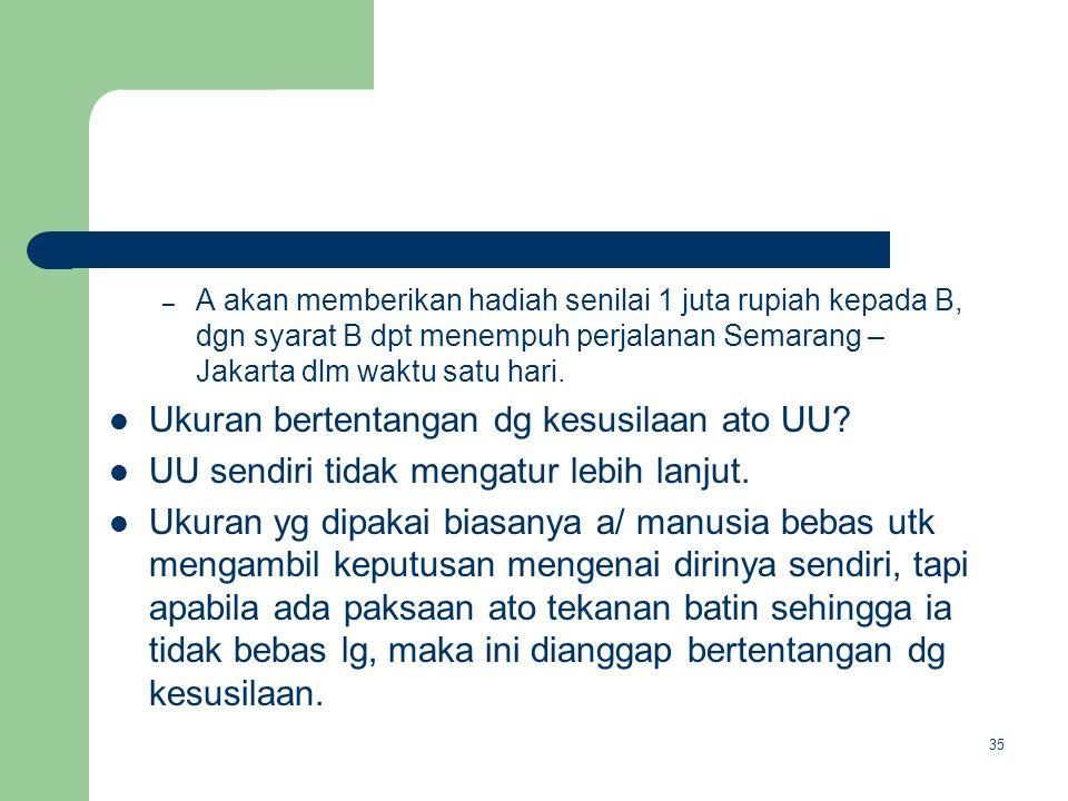 – A akan memberikan hadiah senilai 1 juta rupiah kepada B, dgn syarat B dpt menempuh perjalanan Semarang – Jakarta dlm waktu satu hari. Ukuran bertent