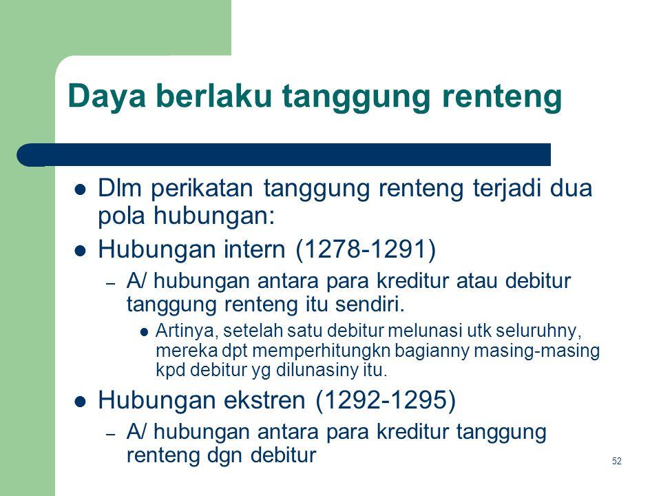 Daya berlaku tanggung renteng Dlm perikatan tanggung renteng terjadi dua pola hubungan: Hubungan intern (1278-1291) – A/ hubungan antara para kreditur