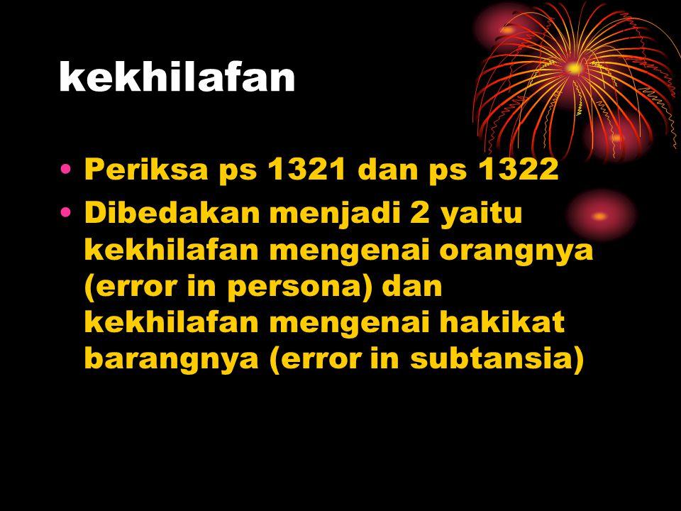 kekhilafan Periksa ps 1321 dan ps 1322 Dibedakan menjadi 2 yaitu kekhilafan mengenai orangnya (error in persona) dan kekhilafan mengenai hakikat baran