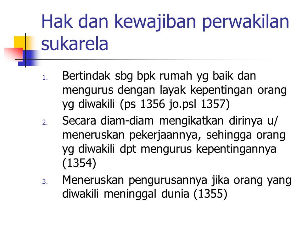 Hak dan kewajiban perwakilan sukarela 1. Bertindak sbg bpk rumah yg baik dan mengurus dengan layak kepentingan orang yg diwakili (ps 1356 jo.psl 1357)