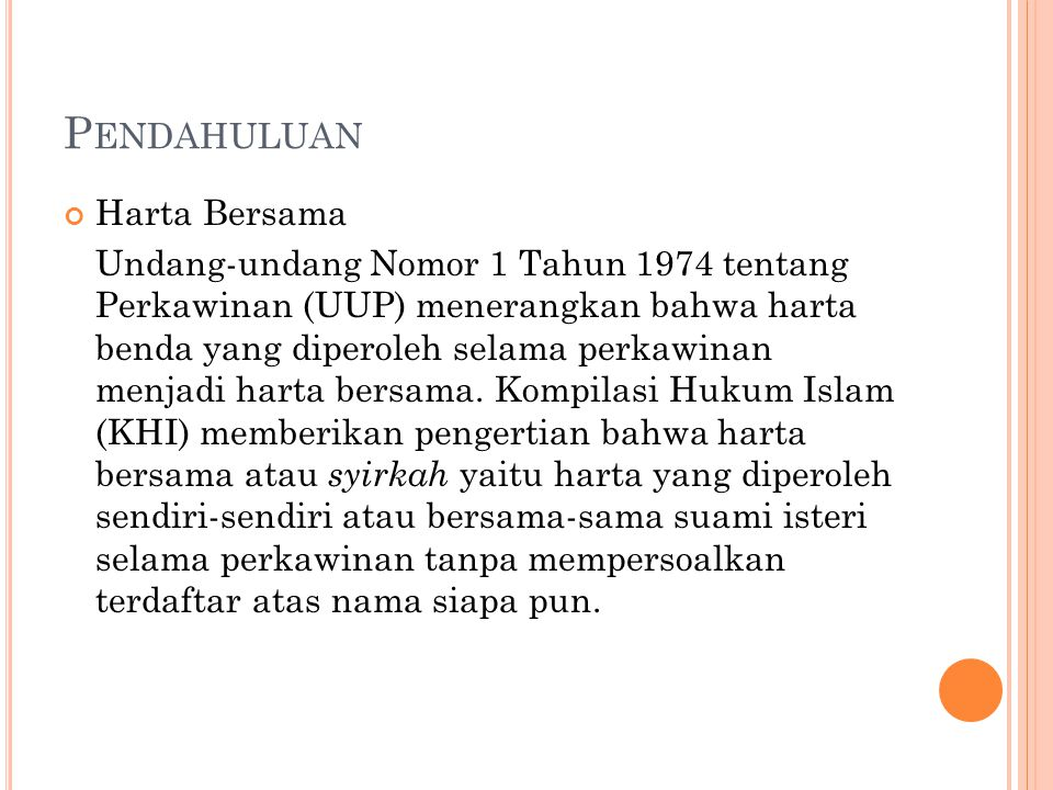 P ENDAHULUAN Harta Bersama Undang-undang Nomor 1 Tahun 1974 tentang Perkawinan (UUP) menerangkan bahwa harta benda yang diperoleh selama perkawinan me