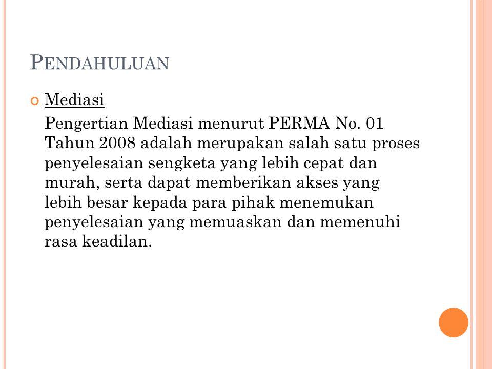 P ENDAHULUAN Mediasi Pengertian Mediasi menurut PERMA No.