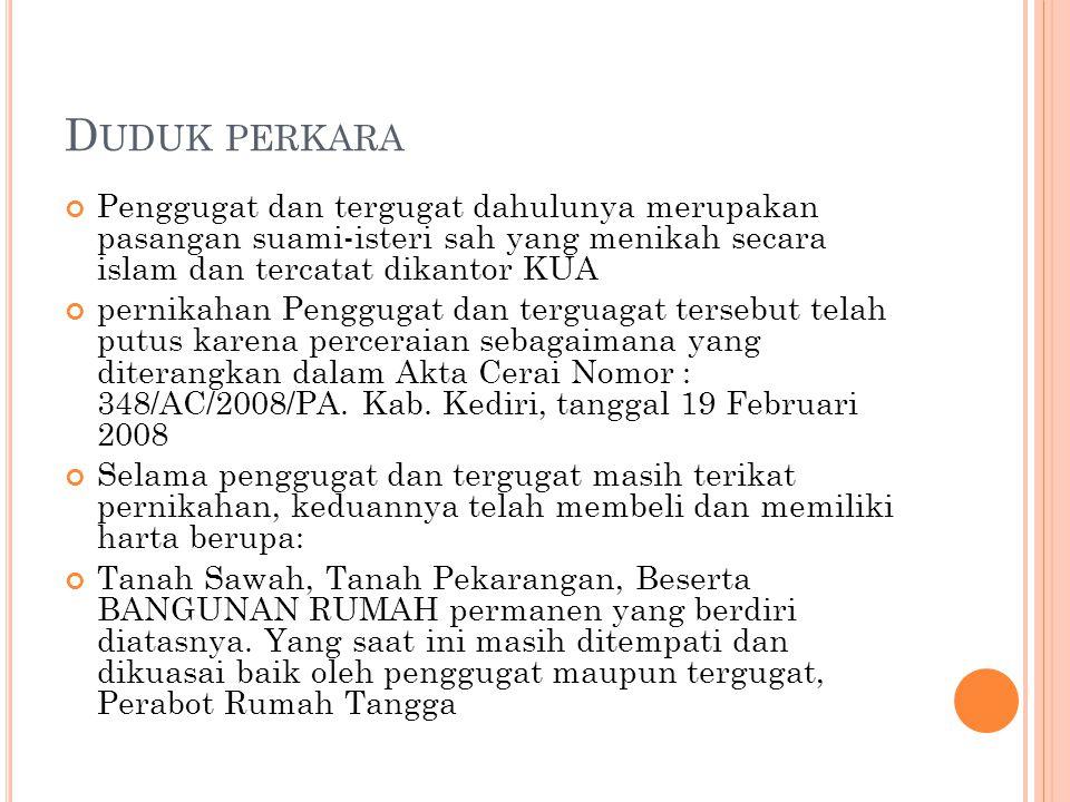 D UDUK PERKARA Penggugat dan tergugat dahulunya merupakan pasangan suami-isteri sah yang menikah secara islam dan tercatat dikantor KUA pernikahan Penggugat dan terguagat tersebut telah putus karena perceraian sebagaimana yang diterangkan dalam Akta Cerai Nomor : 348/AC/2008/PA.