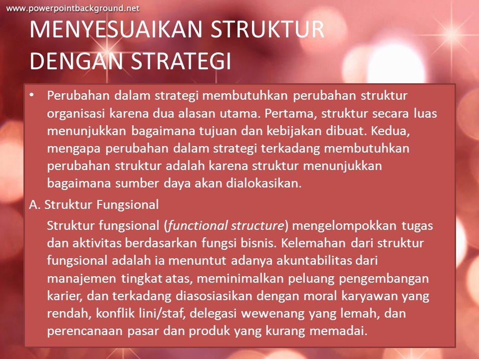 MENYESUAIKAN STRUKTUR DENGAN STRATEGI Perubahan dalam strategi membutuhkan perubahan struktur organisasi karena dua alasan utama. Pertama, struktur se