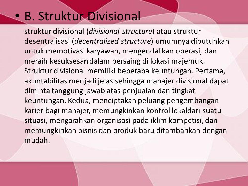 B. Struktur Divisional struktur divisional (divisional structure) atau struktur desentralisasi (decentralized structure) umumnya dibutuhkan untuk memo