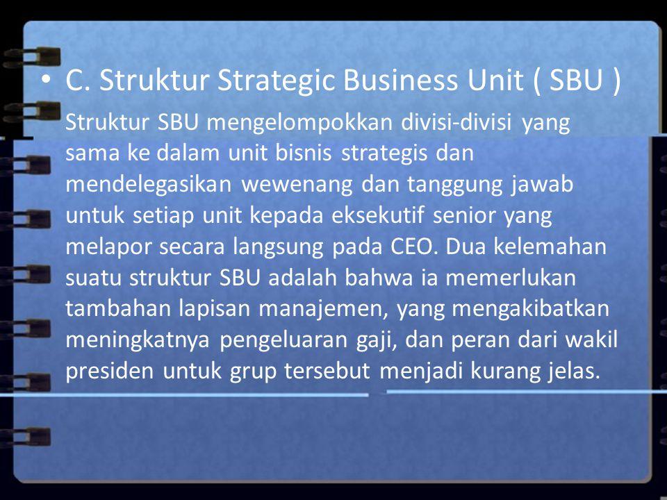 C. Struktur Strategic Business Unit ( SBU ) Struktur SBU mengelompokkan divisi-divisi yang sama ke dalam unit bisnis strategis dan mendelegasikan wewe