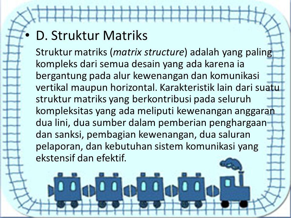 D. Struktur Matriks Struktur matriks (matrix structure) adalah yang paling kompleks dari semua desain yang ada karena ia bergantung pada alur kewenang