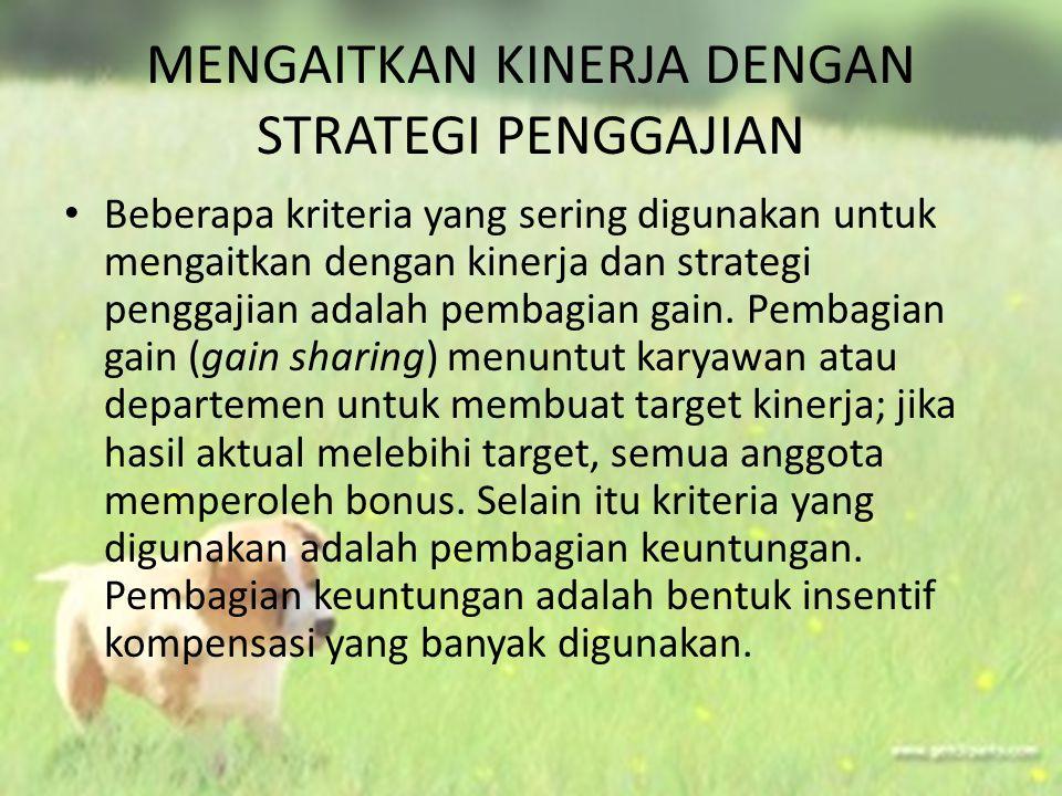 MENGAITKAN KINERJA DENGAN STRATEGI PENGGAJIAN Beberapa kriteria yang sering digunakan untuk mengaitkan dengan kinerja dan strategi penggajian adalah p