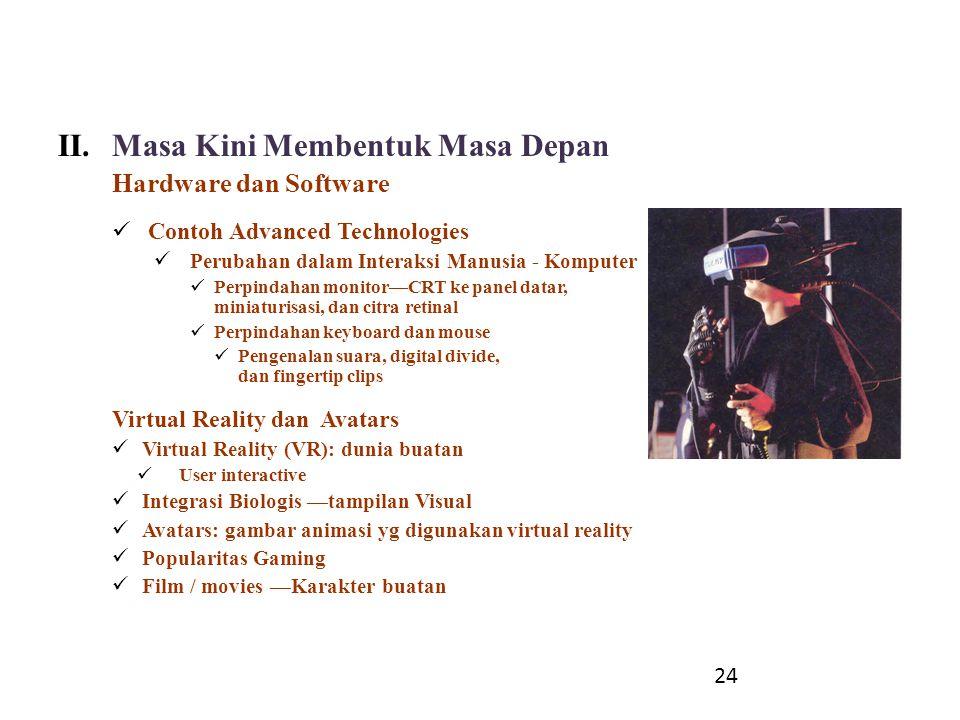 II.Masa Kini Membentuk Masa Depan Hardware dan Software Contoh Advanced Technologies Perubahan dalam Interaksi Manusia - Komputer Perpindahan monitor—