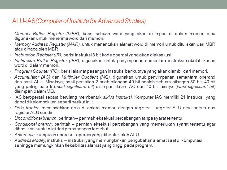 ALU-IAS(Computer of Institute for Advanced Studies) Memory Buffer Register (MBR), berisi sebuah word yang akan disimpan di dalam memori atau digunakan untuk menerima word dari memori.