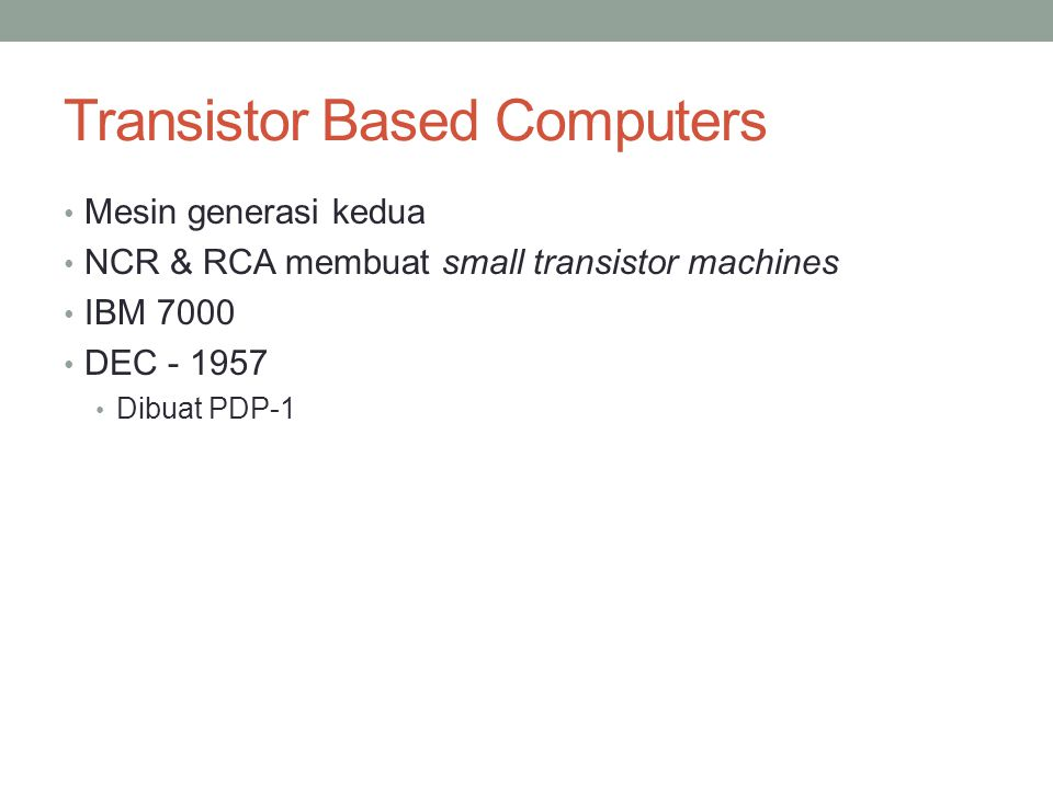 Transistor Based Computers Mesin generasi kedua NCR & RCA membuat small transistor machines IBM 7000 DEC - 1957 Dibuat PDP-1