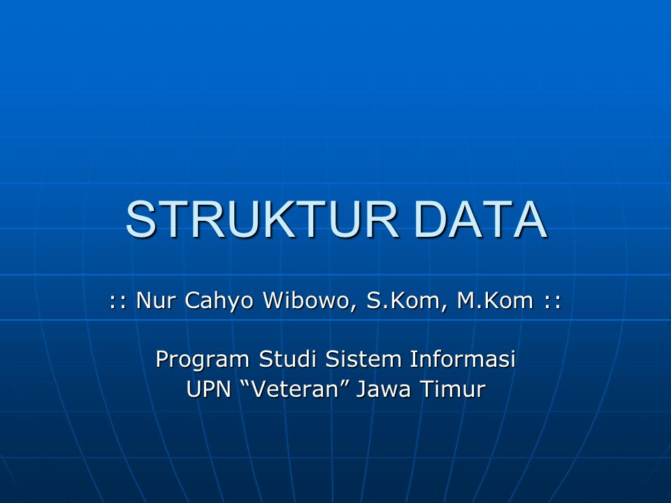 """STRUKTUR DATA :: Nur Cahyo Wibowo, S.Kom, M.Kom :: Program Studi Sistem Informasi UPN """"Veteran"""" Jawa Timur"""