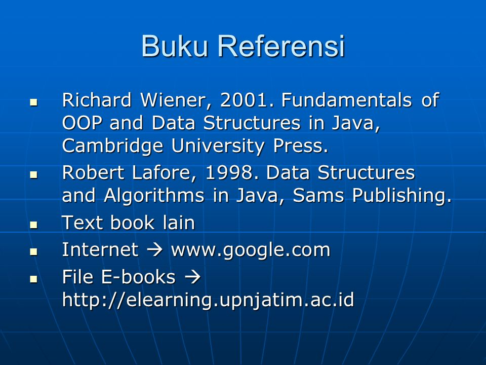 Buku Referensi Richard Wiener, 2001. Fundamentals of OOP and Data Structures in Java, Cambridge University Press. Richard Wiener, 2001. Fundamentals o