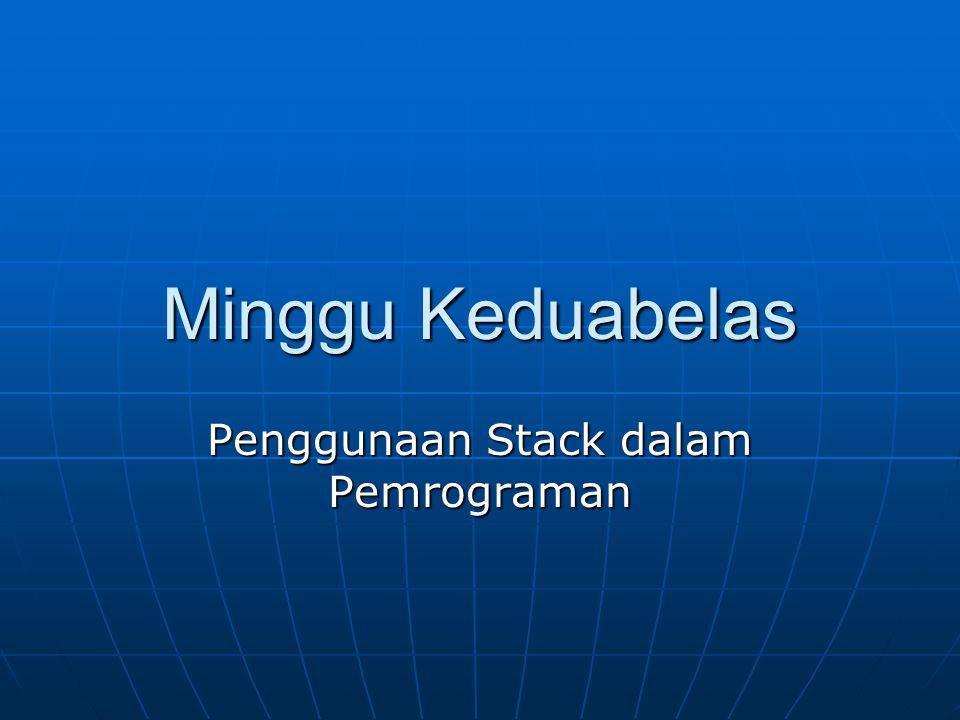Minggu Keduabelas Penggunaan Stack dalam Pemrograman