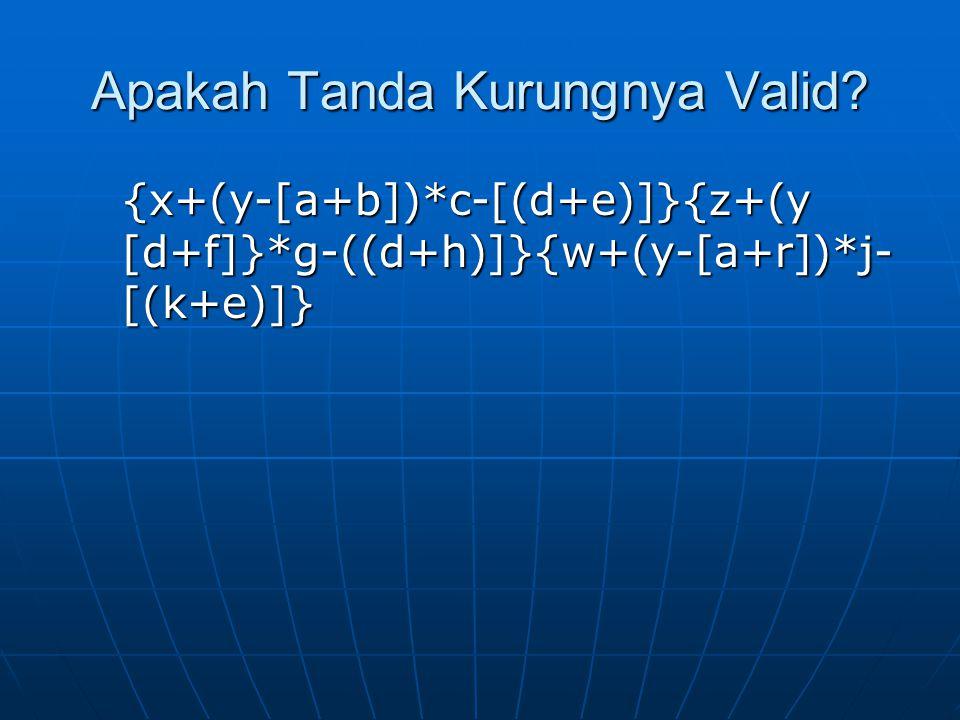 Apakah Tanda Kurungnya Valid? {x+(y-[a+b])*c-[(d+e)]}{z+(y [d+f]}*g-((d+h)]}{w+(y-[a+r])*j- [(k+e)]}