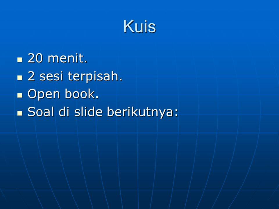 Kuis 20 menit. 20 menit. 2 sesi terpisah. 2 sesi terpisah. Open book. Open book. Soal di slide berikutnya: Soal di slide berikutnya: