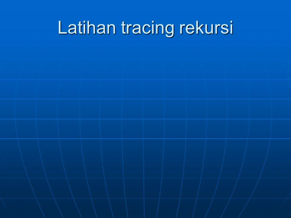 Latihan tracing rekursi