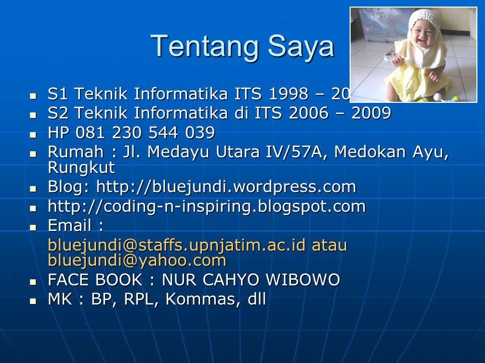 Tentang Saya S1 Teknik Informatika ITS 1998 – 2003 S1 Teknik Informatika ITS 1998 – 2003 S2 Teknik Informatika di ITS 2006 – 2009 S2 Teknik Informatik