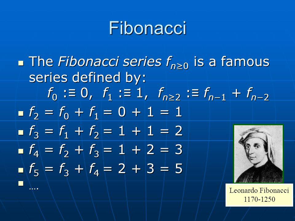 Fibonacci The Fibonacci series f n≥0 is a famous series defined by: f 0 : ≡ 0, f 1 : ≡ 1, f n≥2 : ≡ f n−1 + f n−2 The Fibonacci series f n≥0 is a famo