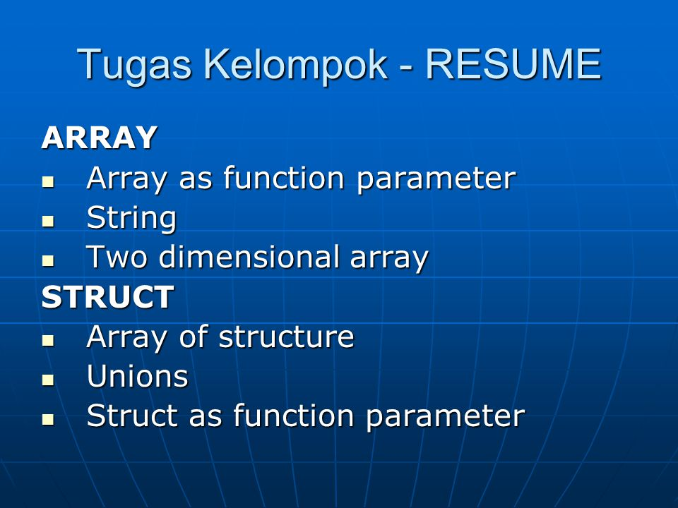 Tugas Kelompok - RESUME ARRAY Array as function parameter Array as function parameter String String Two dimensional array Two dimensional arraySTRUCT Array of structure Array of structure Unions Unions Struct as function parameter Struct as function parameter