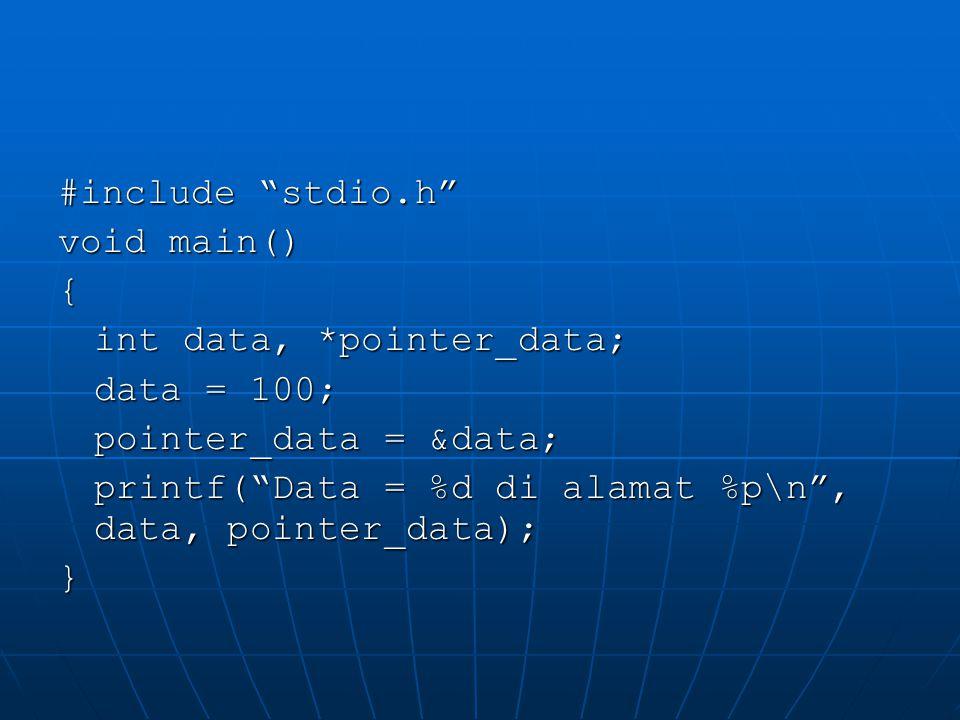 """#include """"stdio.h"""" void main() { int data, *pointer_data; data = 100; pointer_data = &data; printf(""""Data = %d di alamat %p\n"""", data, pointer_data); }"""