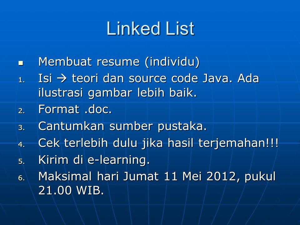 Linked List Membuat resume (individu) Membuat resume (individu) 1. Isi  teori dan source code Java. Ada ilustrasi gambar lebih baik. 2. Format.doc. 3