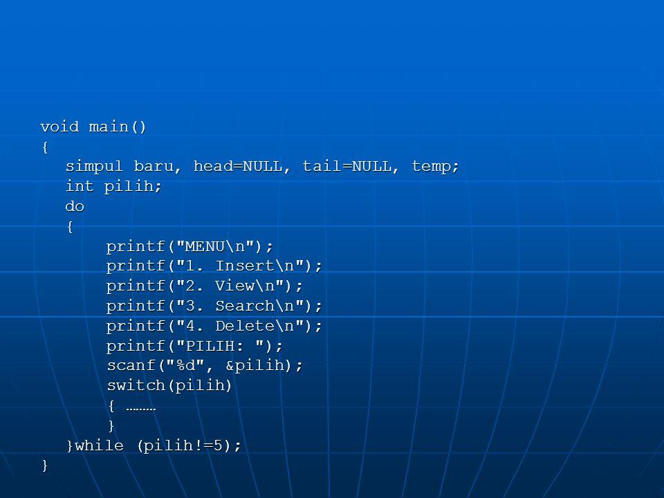 void main() { simpul baru, head=NULL, tail=NULL, temp; int pilih; do{printf(