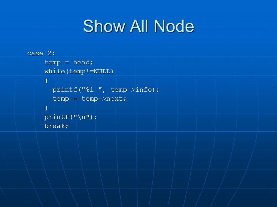 Show All Node case 2: temp = head; while(temp!=NULL){ printf(