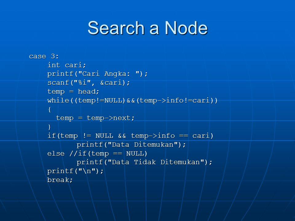 Search a Node case 3: int cari; printf(
