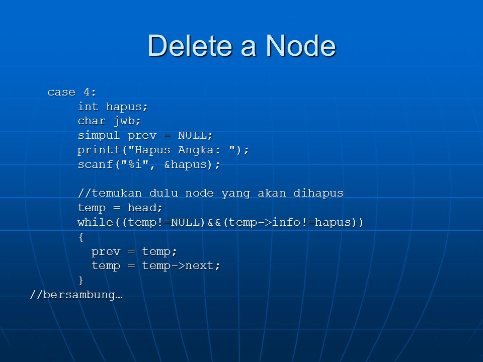 Delete a Node case 4: int hapus; char jwb; simpul prev = NULL; printf(