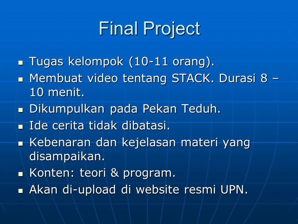 Final Project Tugas kelompok (10-11 orang). Tugas kelompok (10-11 orang). Membuat video tentang STACK. Durasi 8 – 10 menit. Membuat video tentang STAC
