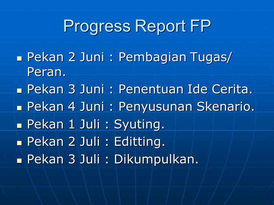 Progress Report FP Pekan 2 Juni : Pembagian Tugas/ Peran. Pekan 2 Juni : Pembagian Tugas/ Peran. Pekan 3 Juni : Penentuan Ide Cerita. Pekan 3 Juni : P