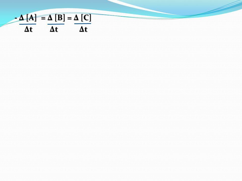 - Δ [A] = Δ [B] = Δ [C] Δt Δt Δt Δt Δt Δt