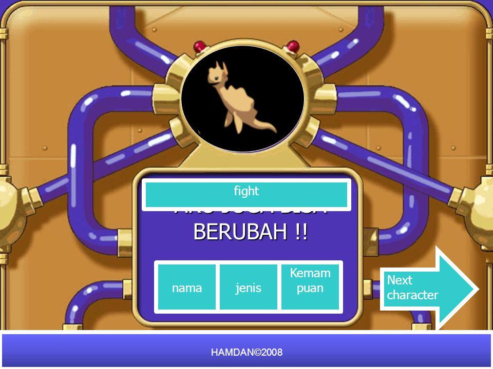 AKU JUGA BISA BERUBAH !! fight namajenis Kemam puan Next character HAMDAN©2008
