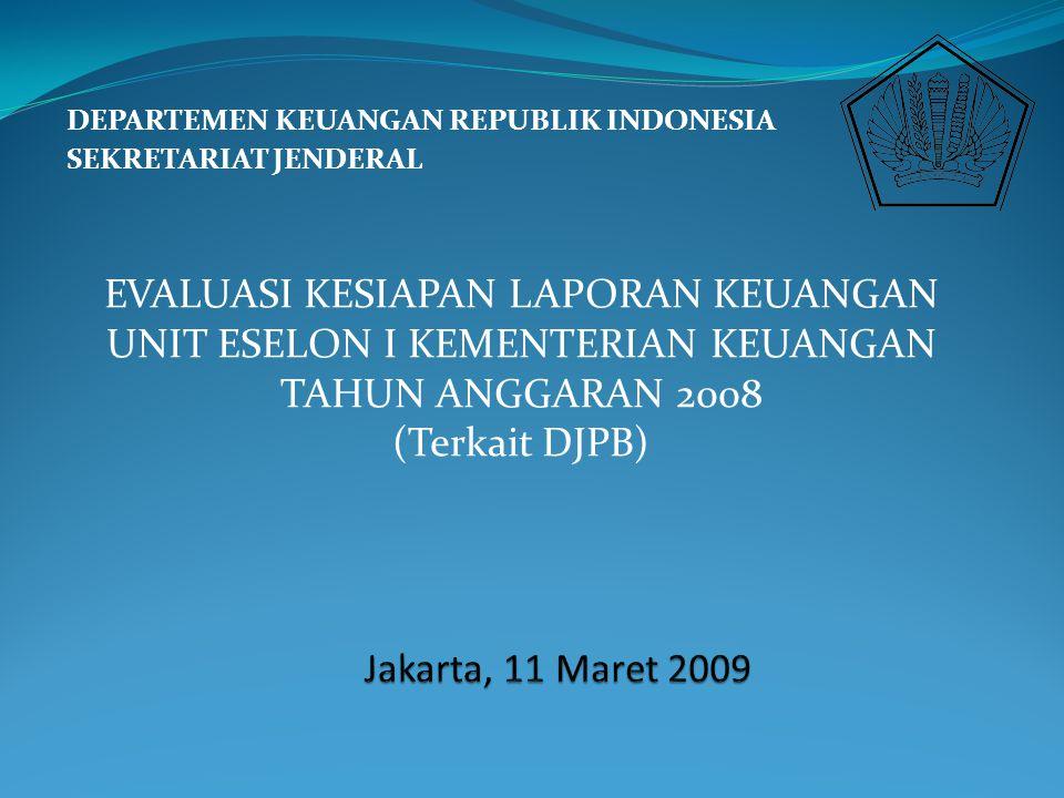 DEPARTEMEN KEUANGAN REPUBLIK INDONESIA SEKRETARIAT JENDERAL EVALUASI KESIAPAN LAPORAN KEUANGAN UNIT ESELON I KEMENTERIAN KEUANGAN TAHUN ANGGARAN 2008 (Terkait DJPB)