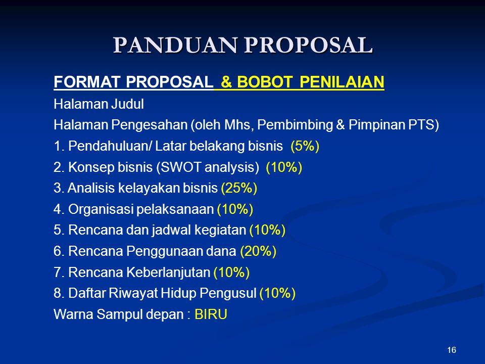 16 PANDUAN PROPOSAL FORMAT PROPOSAL & BOBOT PENILAIAN Halaman Judul Halaman Pengesahan (oleh Mhs, Pembimbing & Pimpinan PTS) 1.