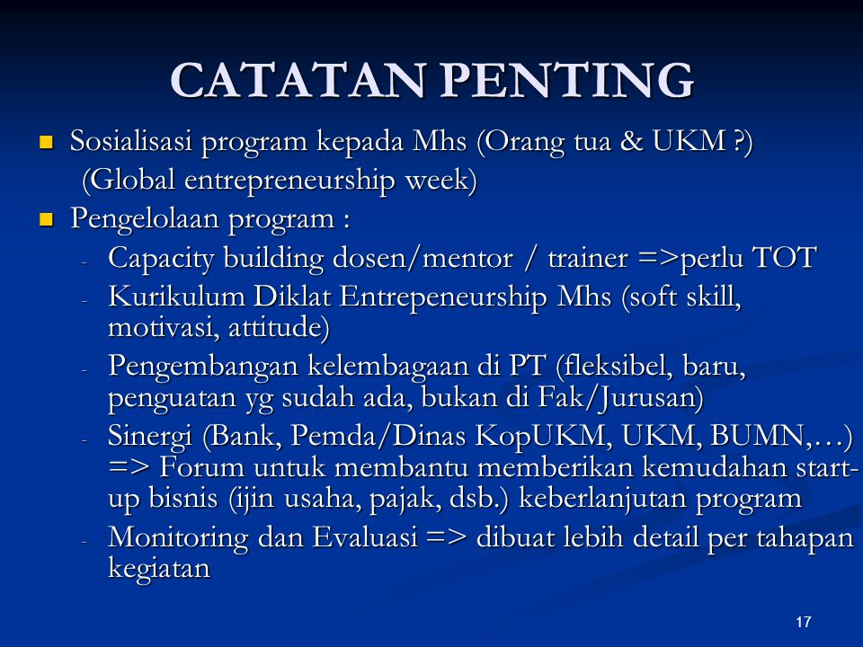17 CATATAN PENTING Sosialisasi program kepada Mhs (Orang tua & UKM ?) Sosialisasi program kepada Mhs (Orang tua & UKM ?) (Global entrepreneurship week
