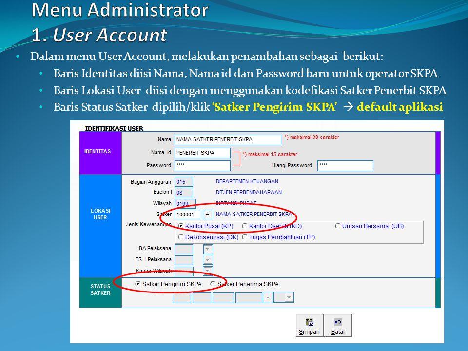 Dalam menu User Account, melakukan penambahan sebagai berikut: Baris Identitas diisi Nama, Nama id dan Password baru untuk operator SKPA Baris Lokasi User diisi dengan menggunakan kodefikasi Satker Penerbit SKPA Baris Status Satker dipilih/klik 'Satker Pengirim SKPA'  default aplikasi
