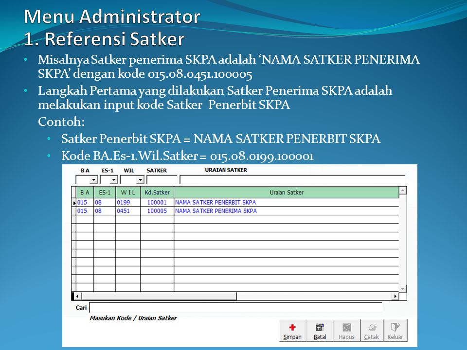 Misalnya Satker penerima SKPA adalah 'NAMA SATKER PENERIMA SKPA' dengan kode 015.08.0451.100005 Langkah Pertama yang dilakukan Satker Penerima SKPA adalah melakukan input kode Satker Penerbit SKPA Contoh: Satker Penerbit SKPA = NAMA SATKER PENERBIT SKPA Kode BA.Es-1.Wil.Satker = 015.08.0199.100001