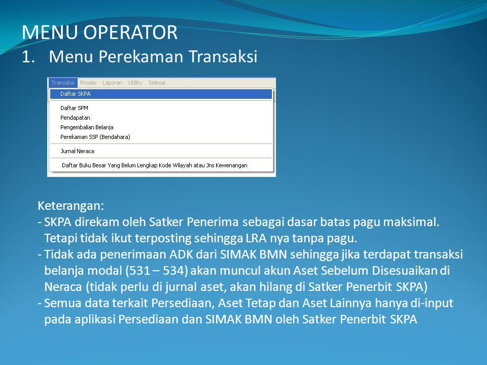 MENU OPERATOR 1.Menu Perekaman Transaksi Keterangan: -SKPA direkam oleh Satker Penerima sebagai dasar batas pagu maksimal.