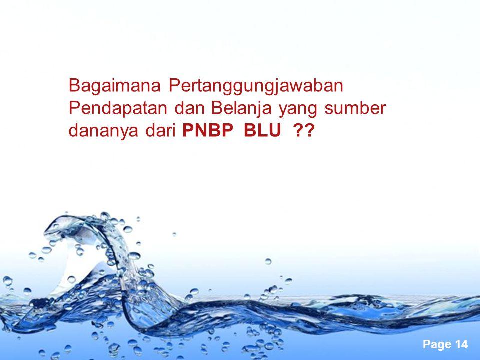Page 14 Bagaimana Pertanggungjawaban Pendapatan dan Belanja yang sumber dananya dari PNBP BLU ??