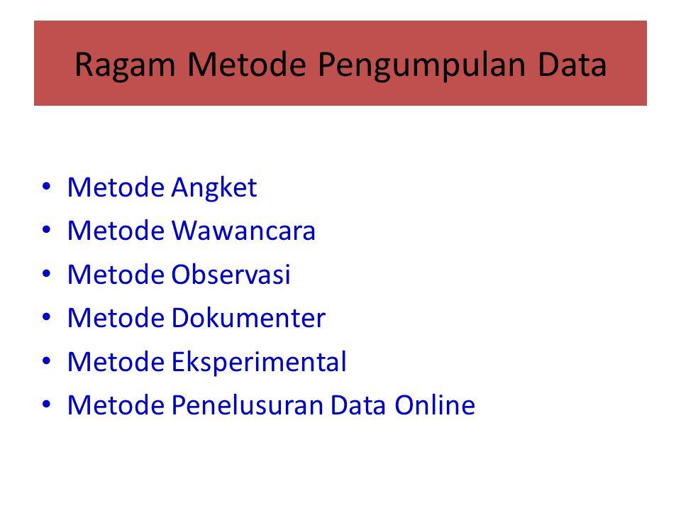 Ragam Metode Pengumpulan Data Metode Angket Metode Wawancara Metode Observasi Metode Dokumenter Metode Eksperimental Metode Penelusuran Data Online