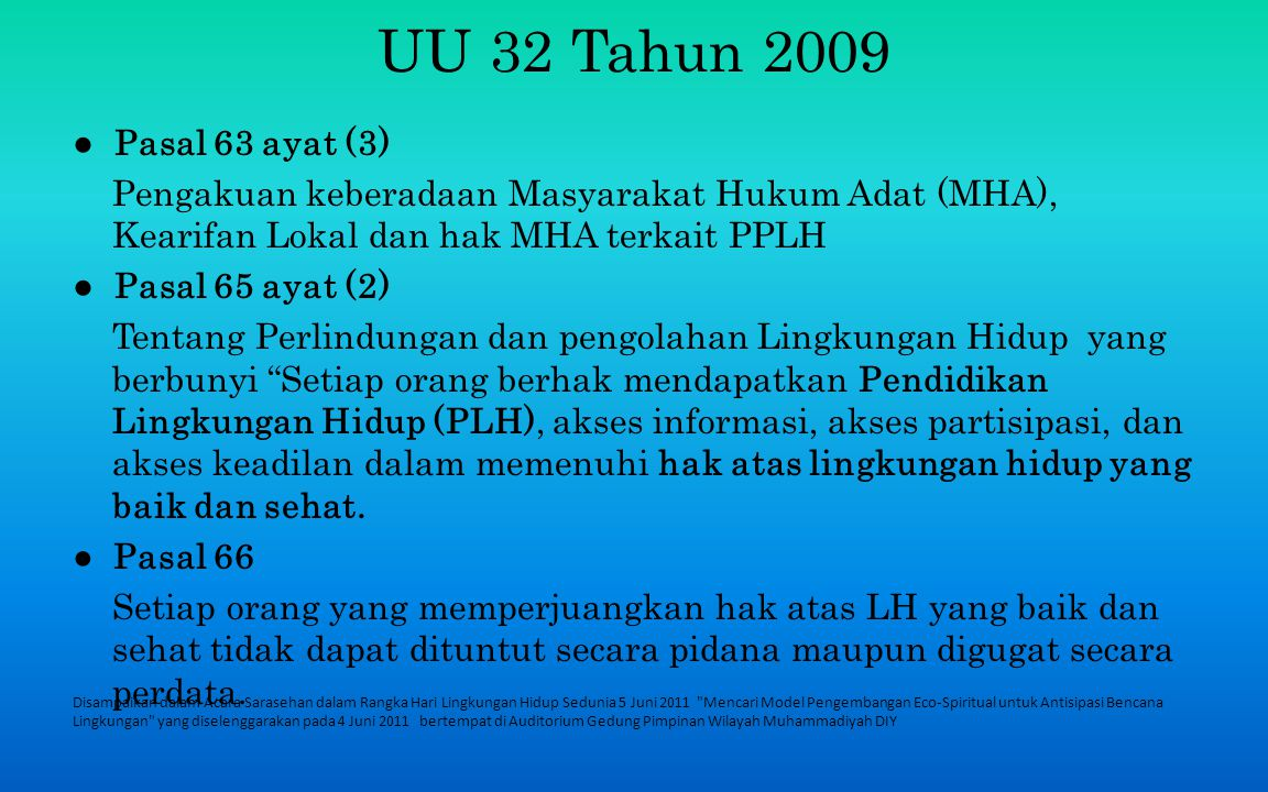 Disampaikan dalam Acara Sarasehan dalam Rangka Hari Lingkungan Hidup Sedunia 5 Juni 2011 Mencari Model Pengembangan Eco-Spiritual untuk Antisipasi Bencana Lingkungan yang diselenggarakan pada 4 Juni 2011 bertempat di Auditorium Gedung Pimpinan Wilayah Muhammadiyah DIY Perlindungan dan Pengelolaan Lingkungan Hidup (PPLH) Perencanaan Pemanfaatan Pengendalian Pemeliharaan Pengawasan Penegakan hukum (Ps 1 butir 2 UU 32 Th 2009) Adalah upaya sistematis dan terpadu yang dilakukan untuk melestarikan fungsi lingkungan hidup dan mencegah terjadinya pencemaran dan atau kerusakan lingkungan hidup yang meliputi