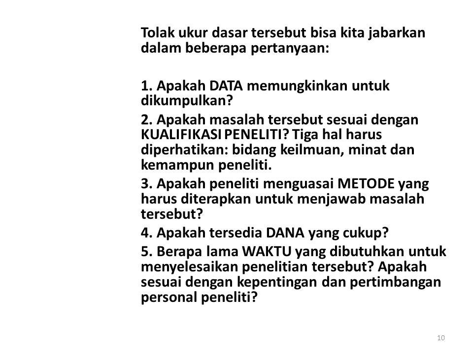 Tolak ukur dasar tersebut bisa kita jabarkan dalam beberapa pertanyaan: 1. Apakah DATA memungkinkan untuk dikumpulkan? 2. Apakah masalah tersebut sesu