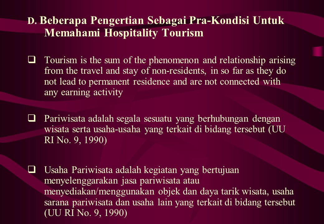 D. Beberapa Pengertian Sebagai Pra-Kondisi Untuk Memahami Hospitality Tourism  Tourism is the sum of the phenomenon and relationship arising from the
