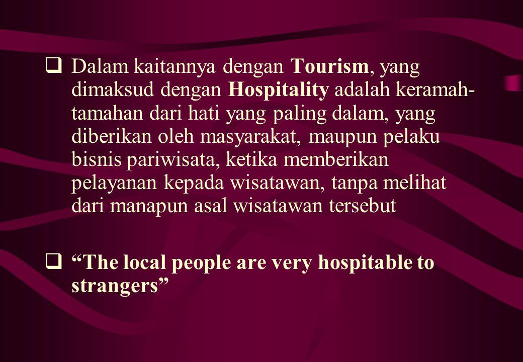  Dalam kaitannya dengan Tourism, yang dimaksud dengan Hospitality adalah keramah- tamahan dari hati yang paling dalam, yang diberikan oleh masyarakat